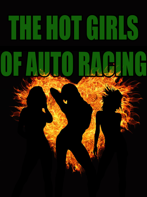Product picture The Hot Girls of Auto Racing