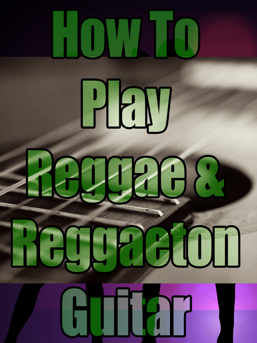 Product picture How To Play Reggae and Reggaeton Guitar